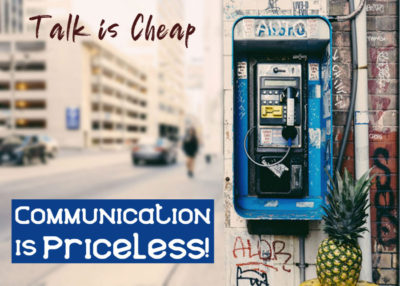 Talk is Cheap — Communication is priceless!